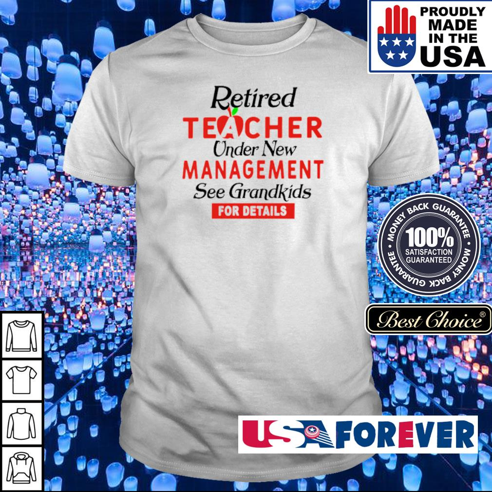 Retired teacher under new management see grandkids for details shirt