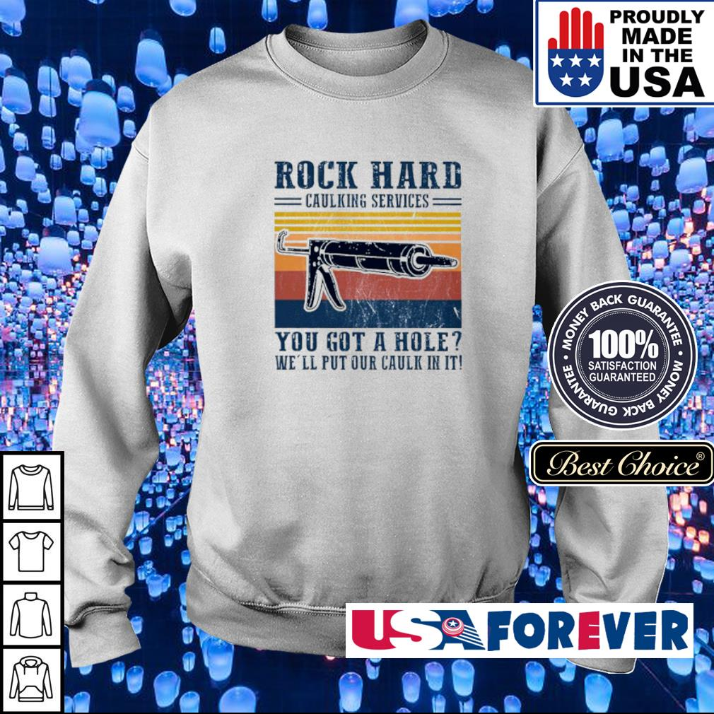 Rock hard caulking service you got a hole we'll put our calk in it s sweater