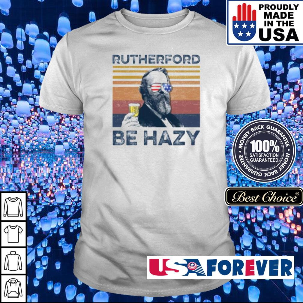 Rutherford B. Hayes Be Hazy shirt