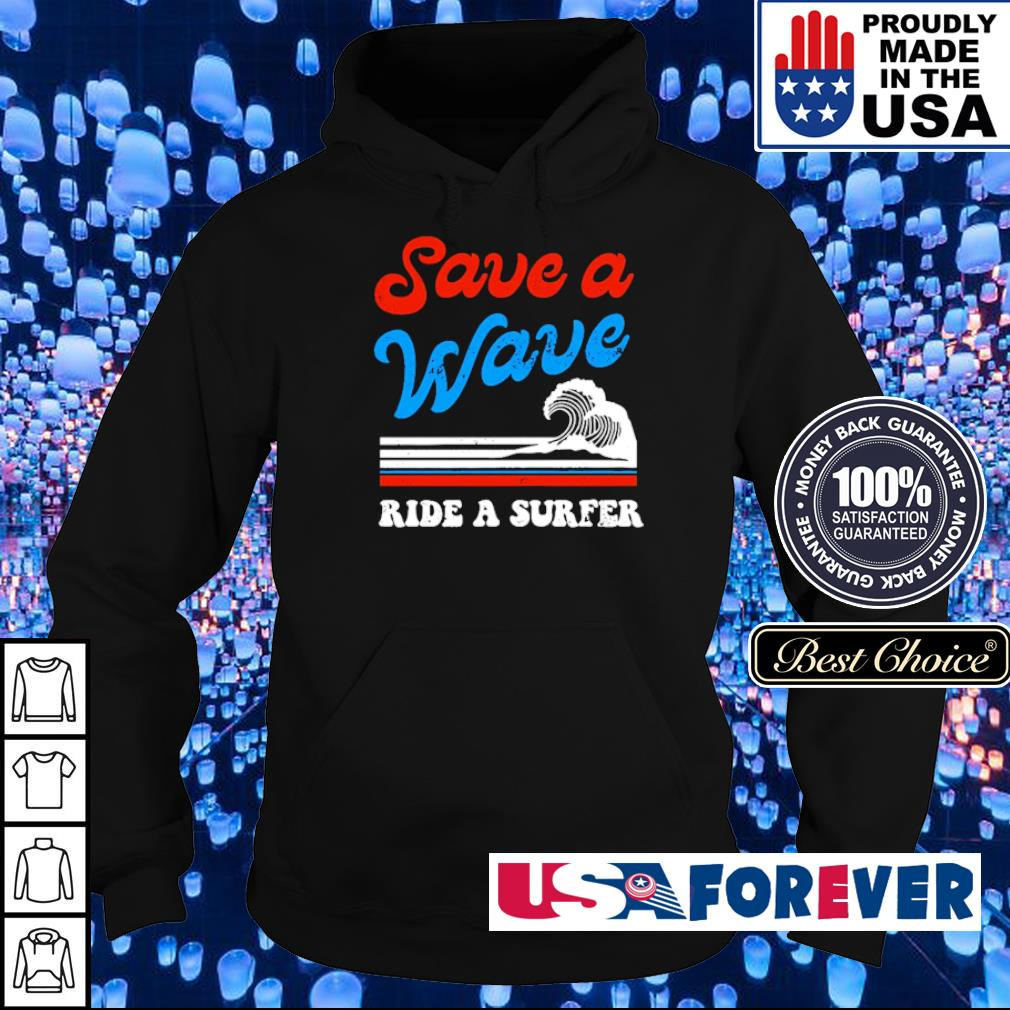 Save a wave ride a surfer s hoodie