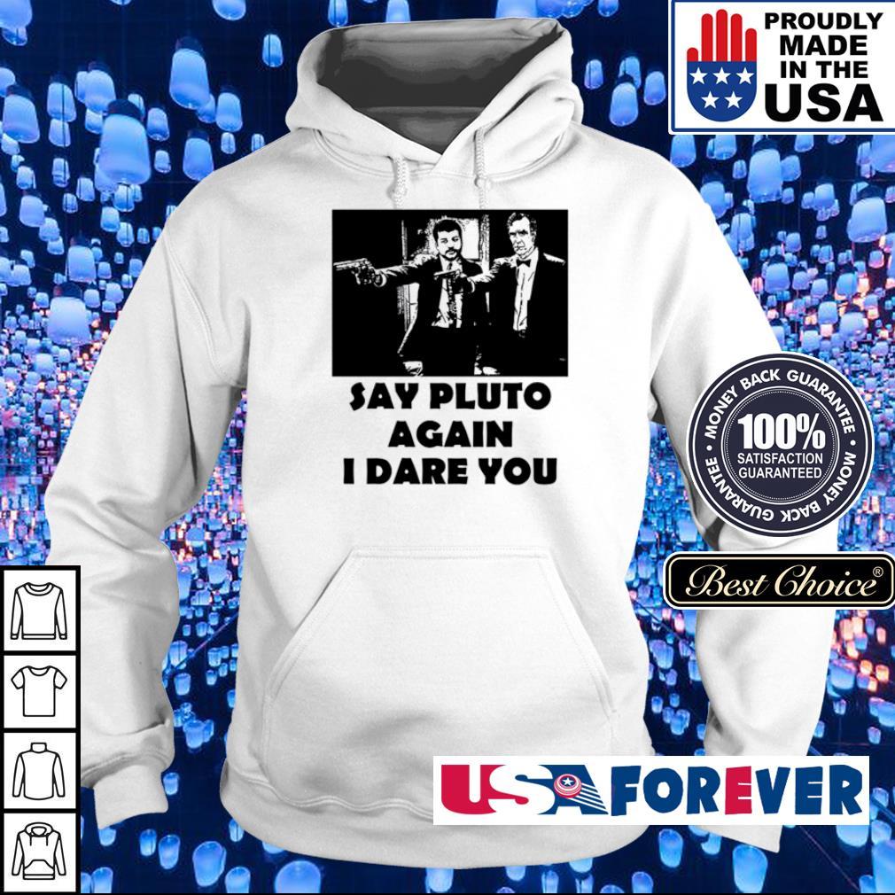 Say pluto again I dare you s hoodie
