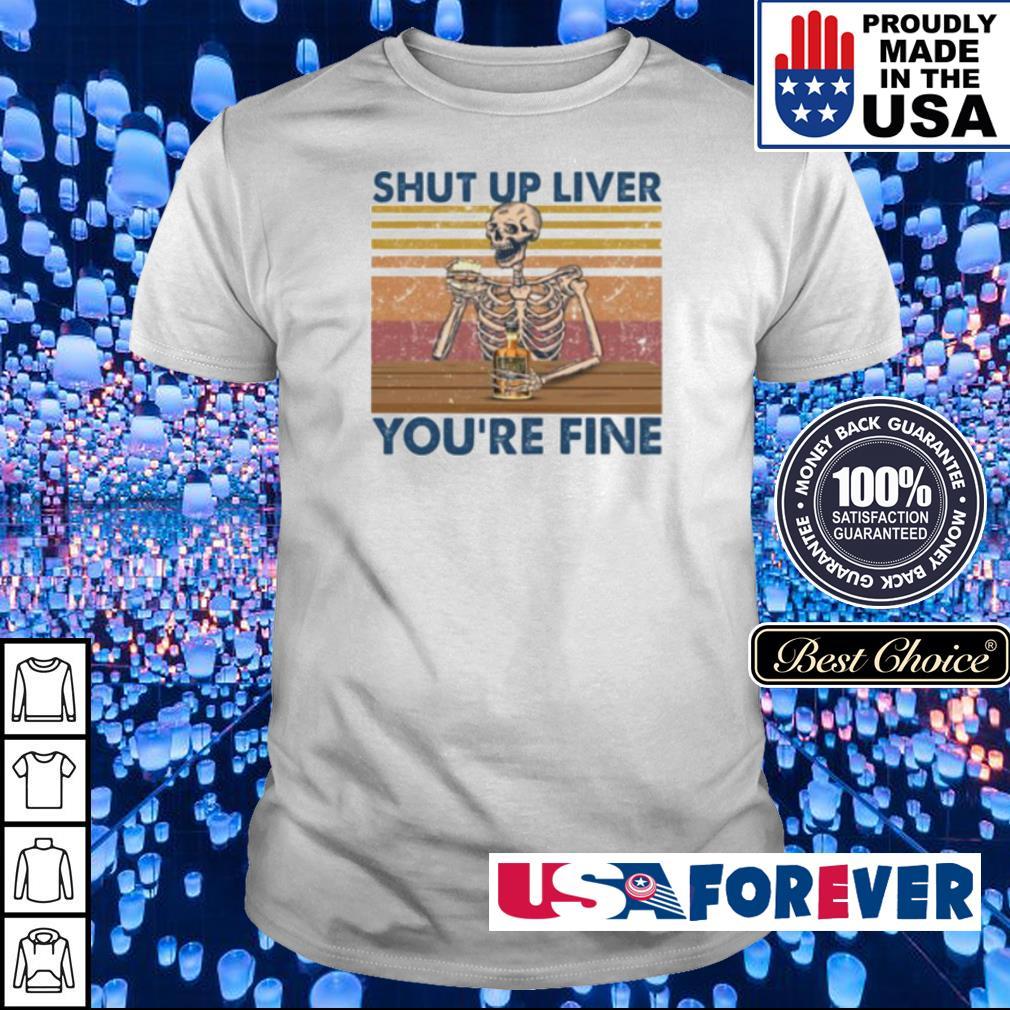 Skeleton shut ut liver you're fine shirt
