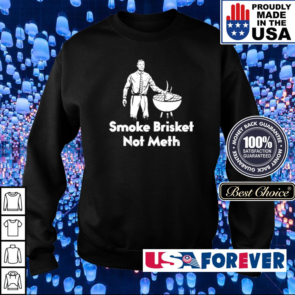 Smoke Brisket Not Meth s sweater