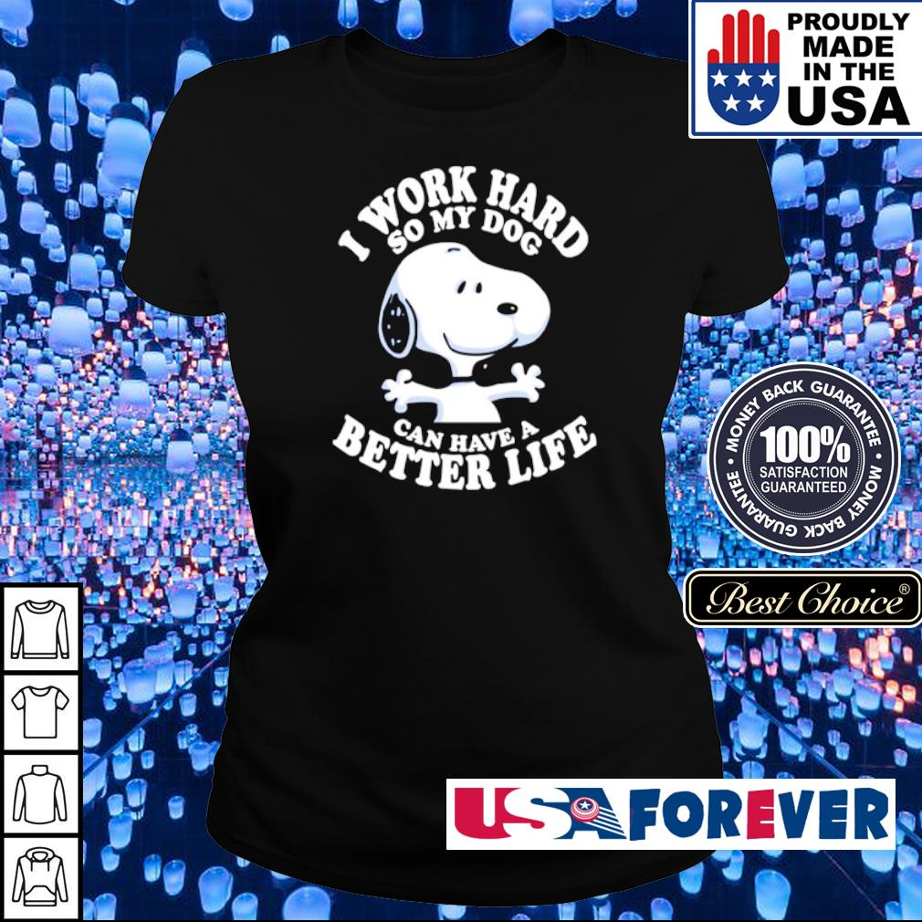 Snoopy I work hard so my dog can have a better life s ladies