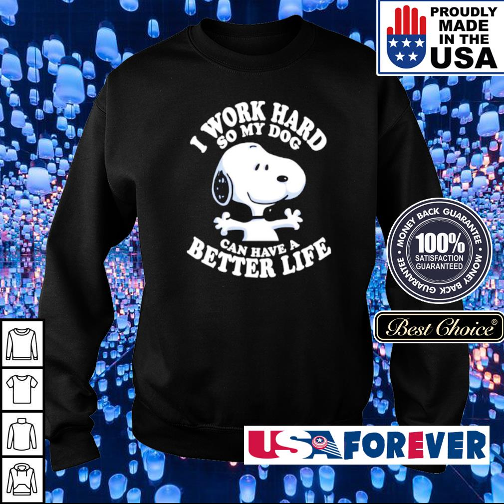 Snoopy I work hard so my dog can have a better life s sweater