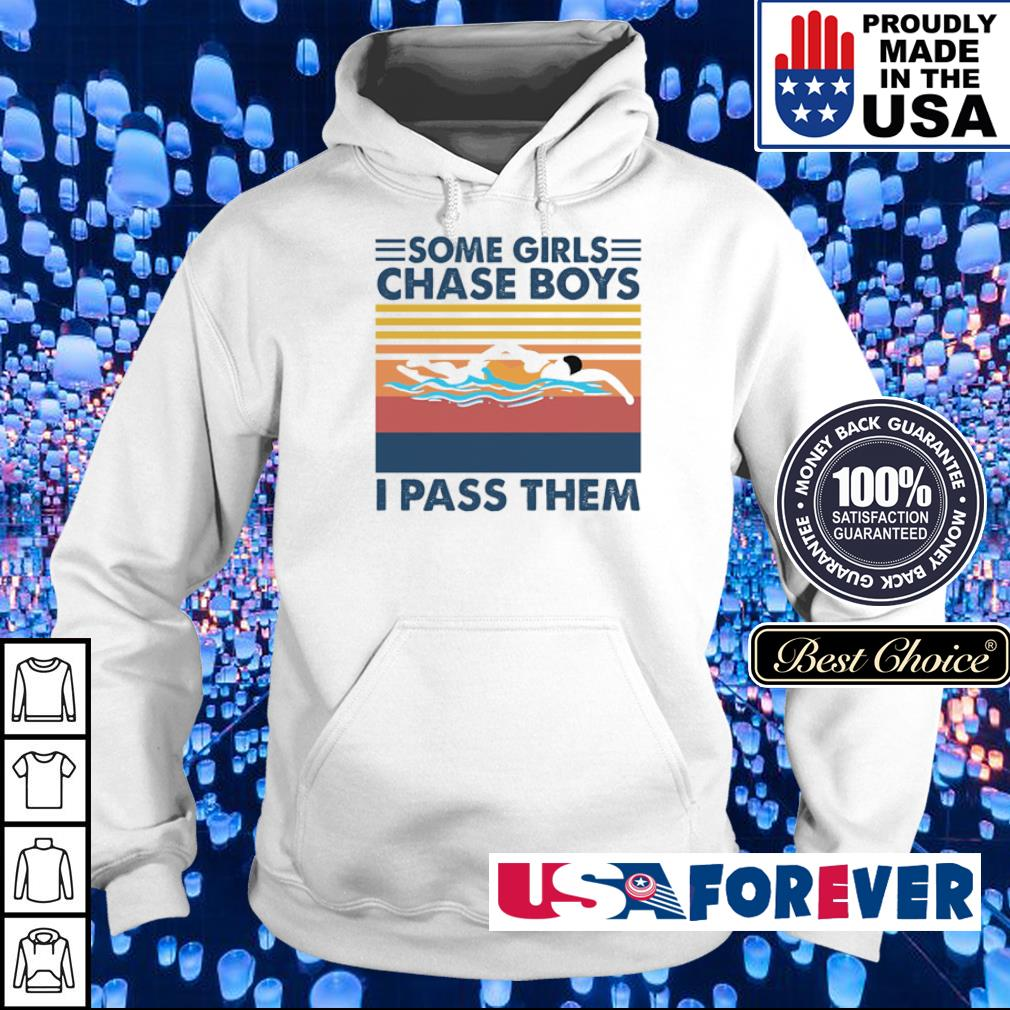 Some girls chase boys I pass them vintage s hoodie