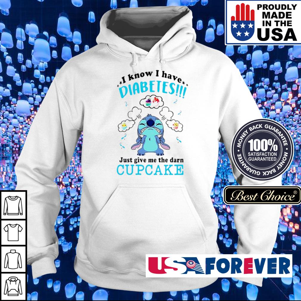 Stitch I know I have diabetes just give me the darn cupcake s hoodie