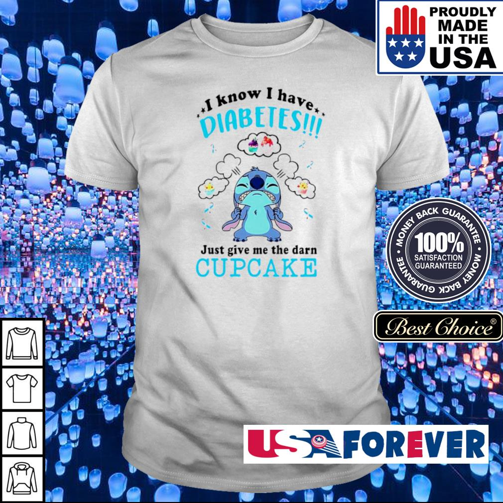 Stitch I know I have diabetes just give me the darn cupcake shirt