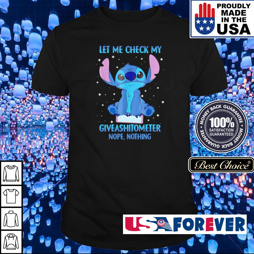 Stitch let me check my giveashitometer nope nothing shirt