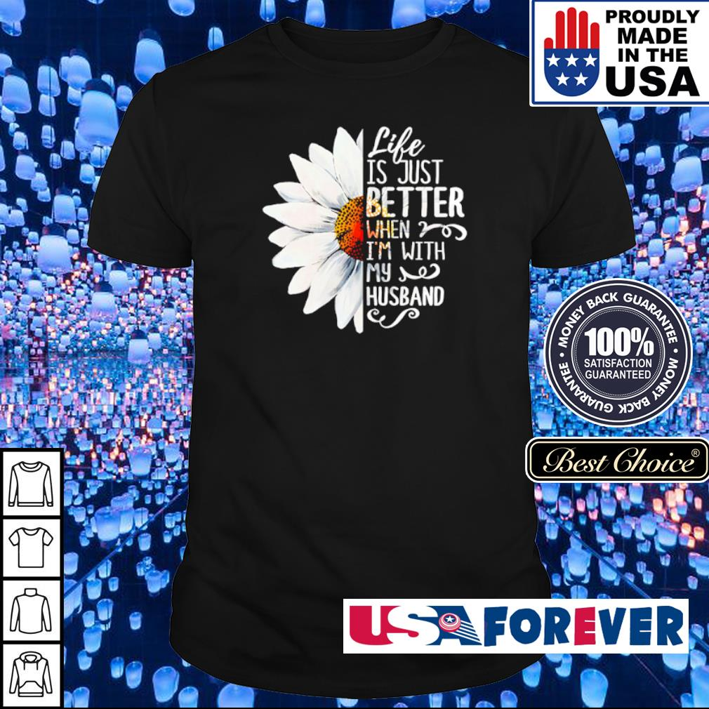 Sunflower life is just better when I'm with my husband shirt
