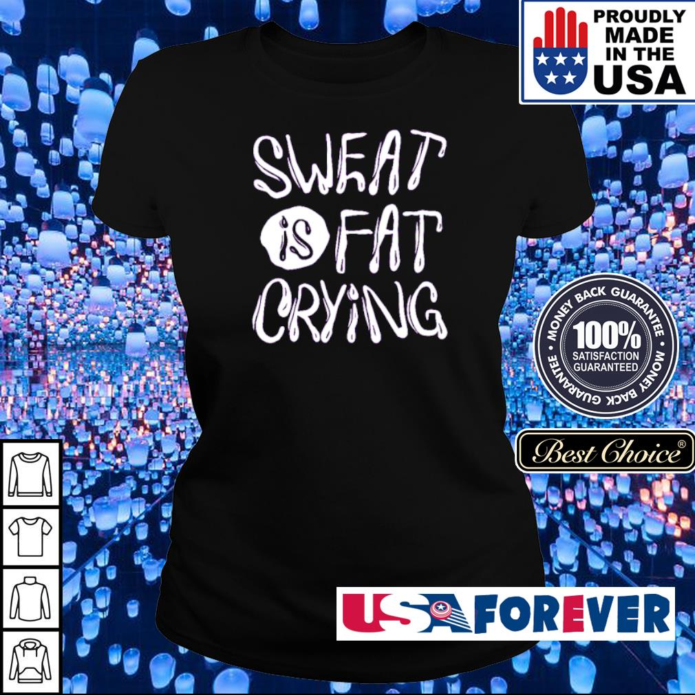 Sweat is fat crying s ladies