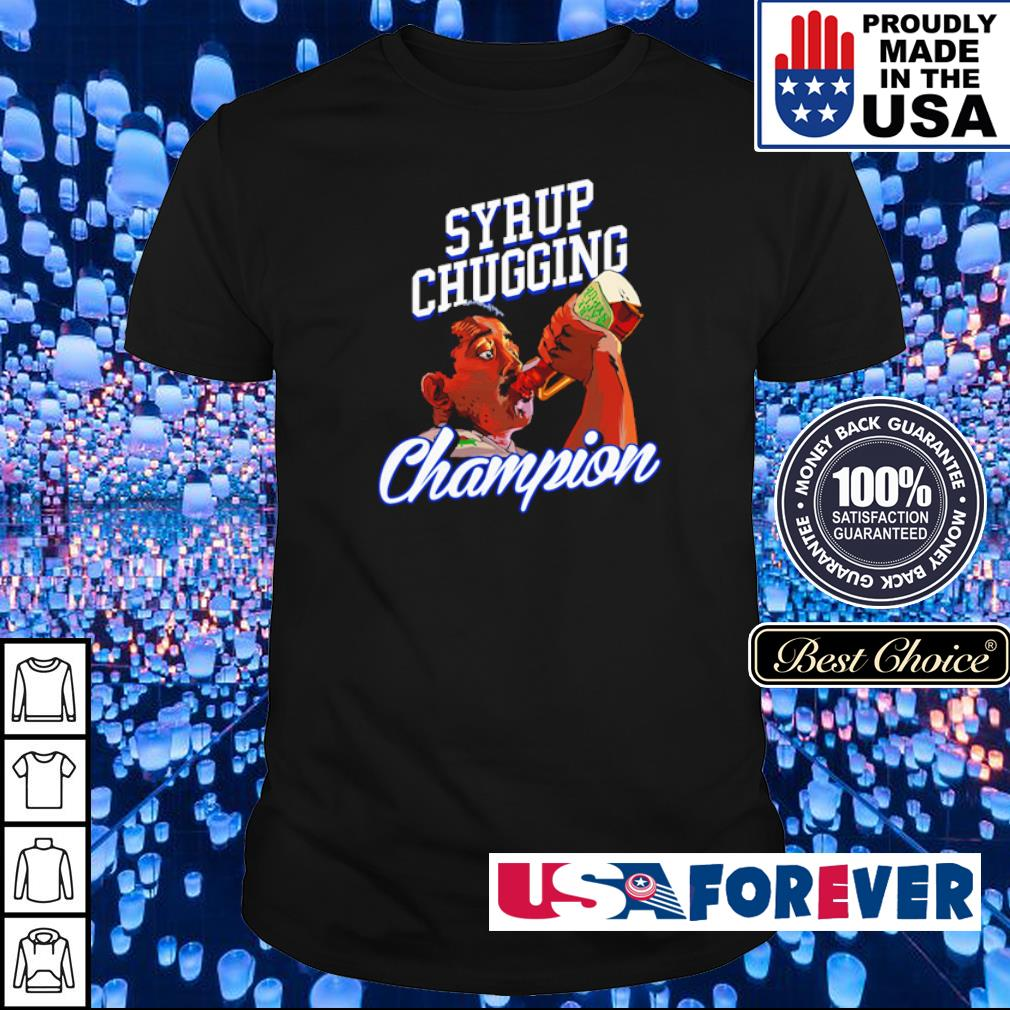 Syrup Chugging Champion shirt