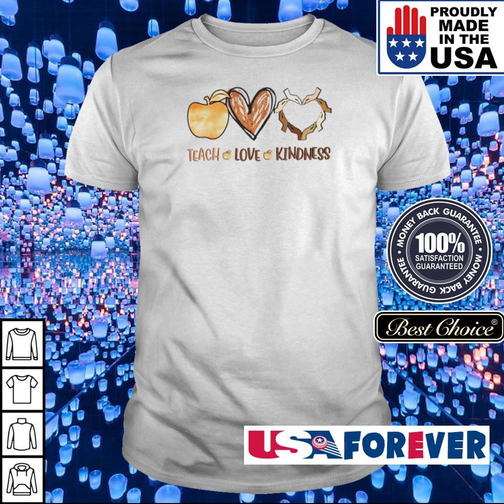Teach love and Kindness shirt