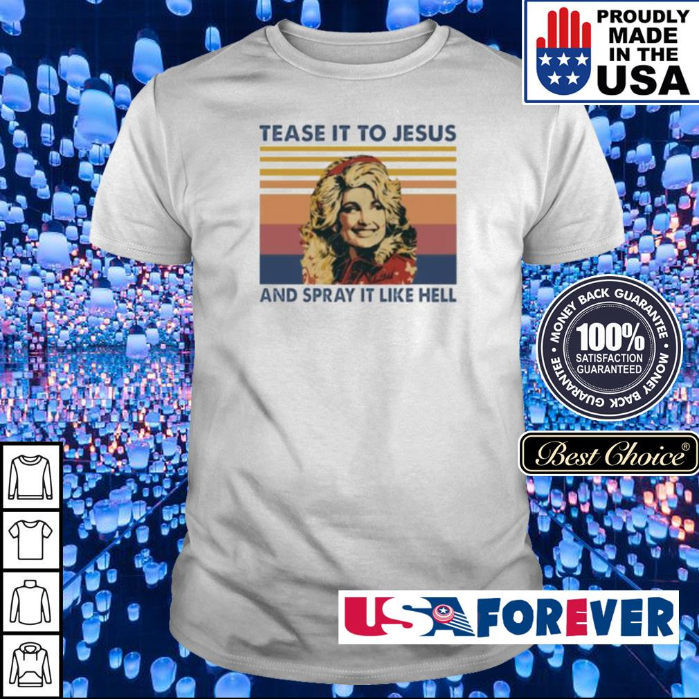 Tease it to Jesus and spray it lke hell vintage shirt