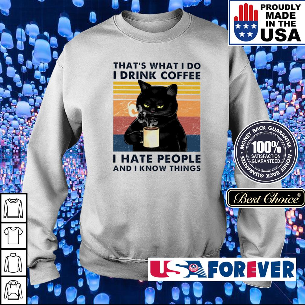 That's what I do I drink coffee I hate people and I know things s sweater