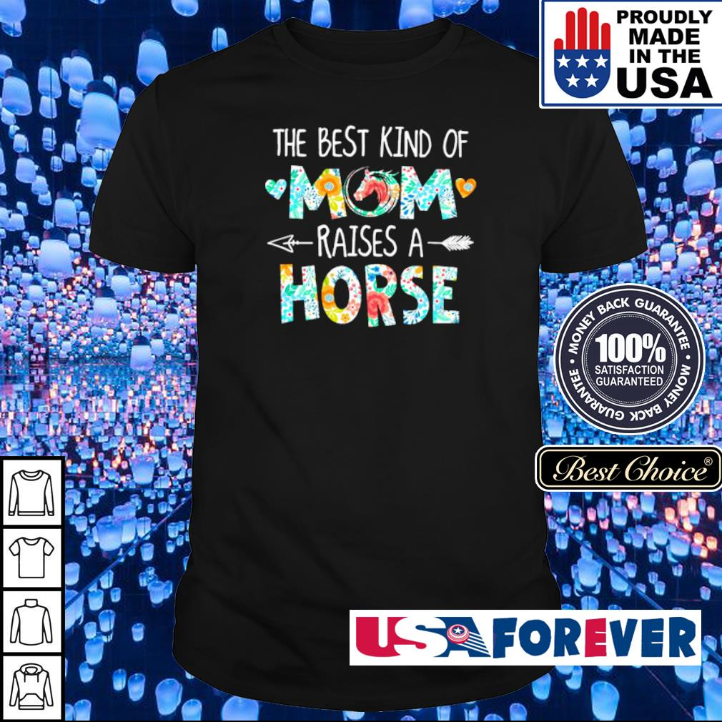 The best kind of mom raises an Horse shirt