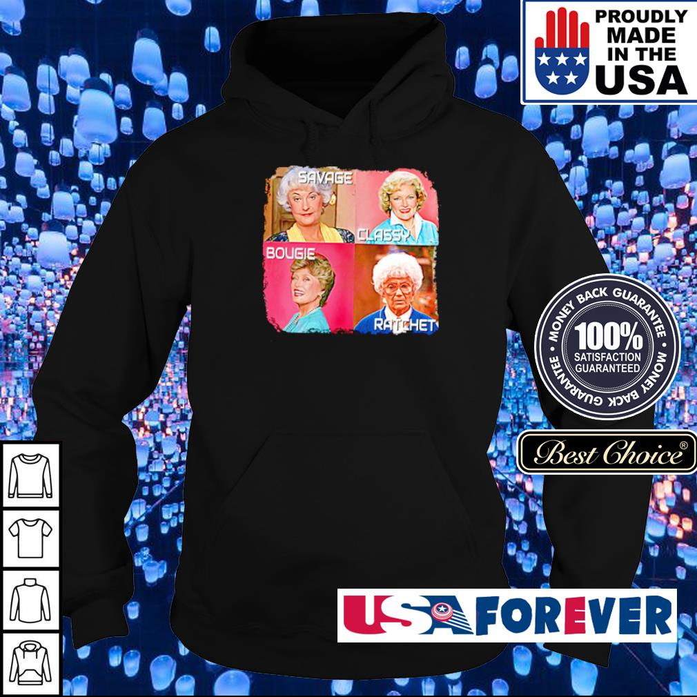 The Golden Girl Savege Classy Bougie and Ratchet s hoodie