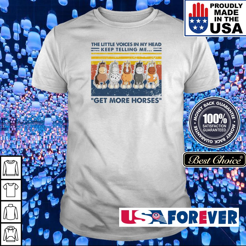 The little voices in my head keep telling me get more horses shirt