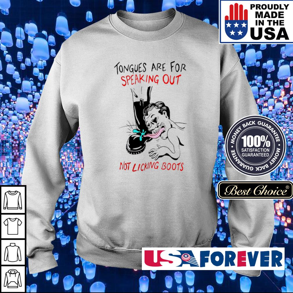 Tongues are for speaking out not licking boots s sweater