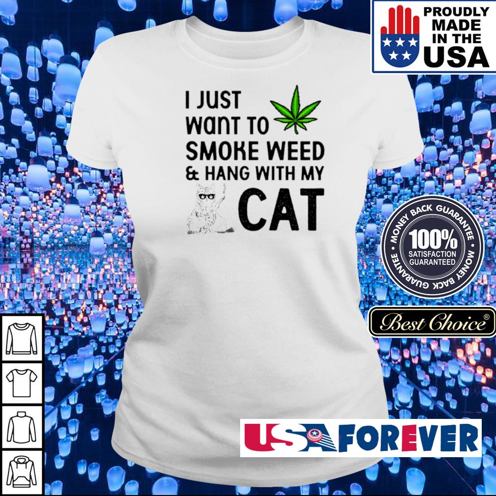 U just want to smoke weed and hang with my cat s ladies