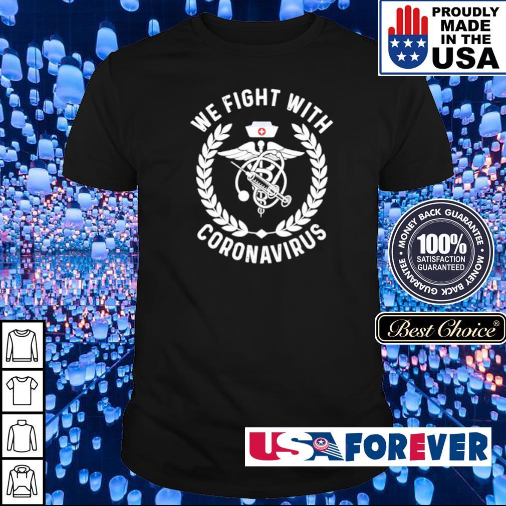 We fight with coronavirus shirt