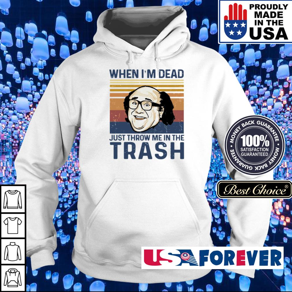 When I'm dead just throw me in the trash vintage s hoodie