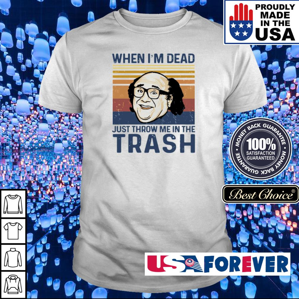 When I'm dead just throw me in the trash vintage shirt