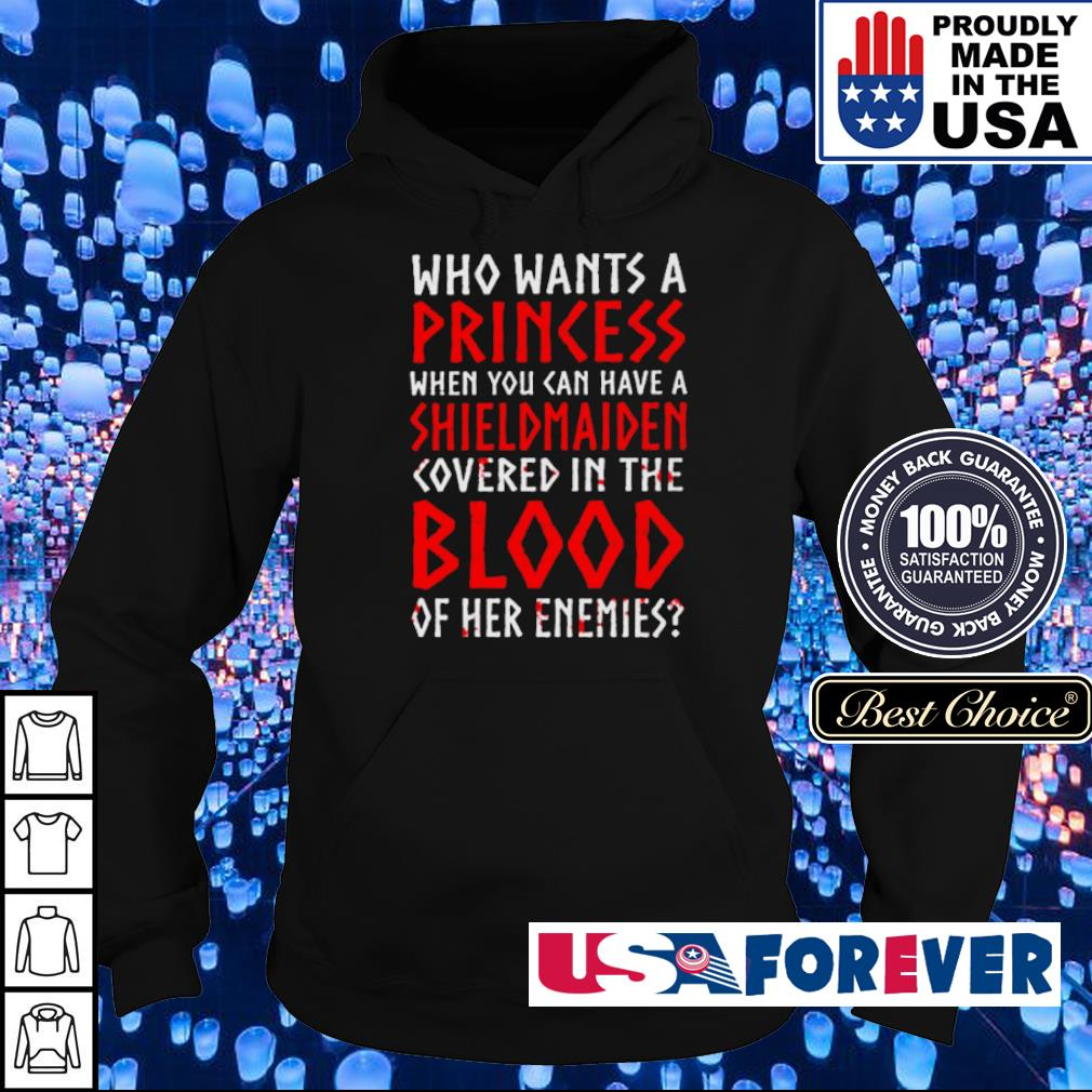Who wants a Princess when you can have a Shiled Maiden covered in the Blood of her enemies s hoodie