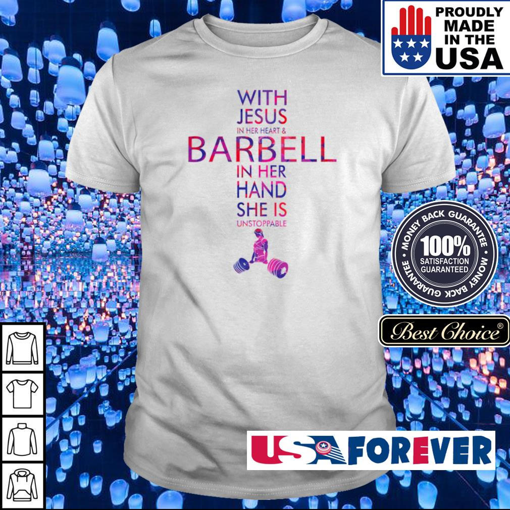 With Jesus in her heart and barbell in her hand she is unstopable shirt