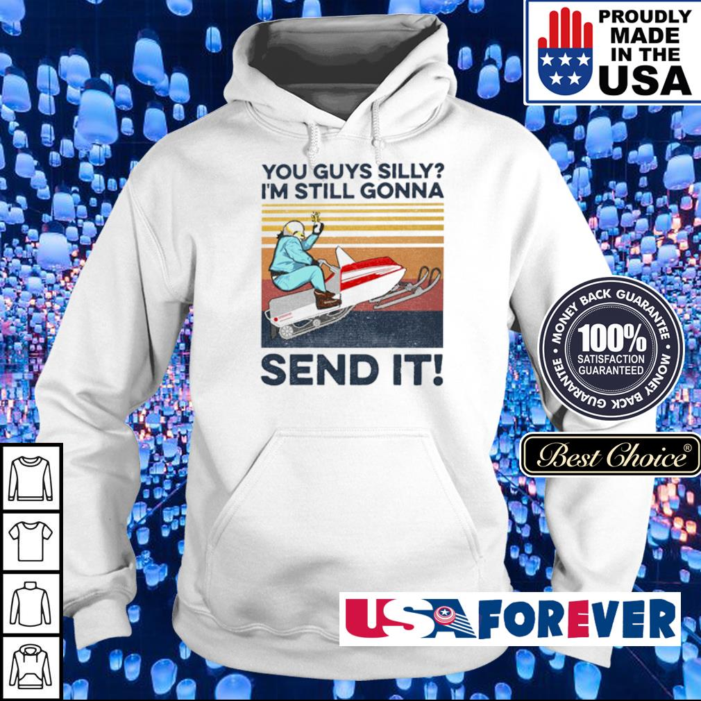 You guys silly I'm still gonna send it s hoodie