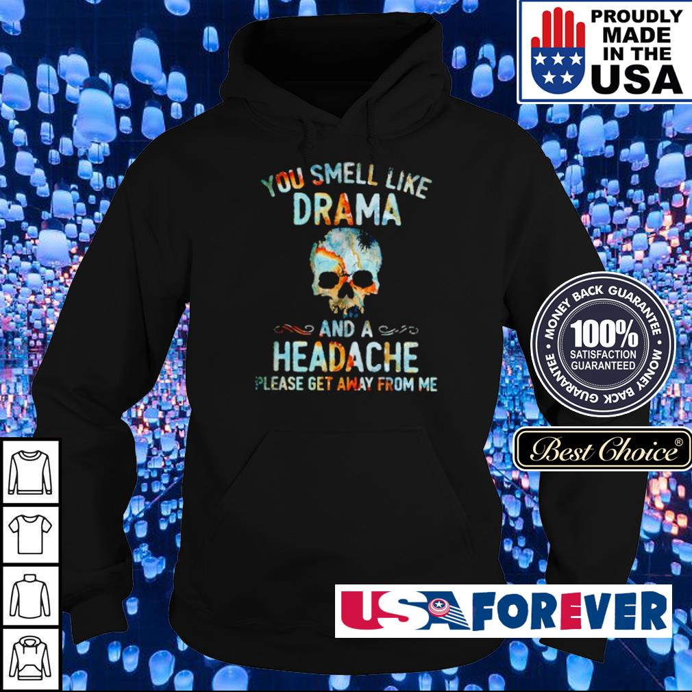 You smell like drama and a headache lease get away from me s hoodie