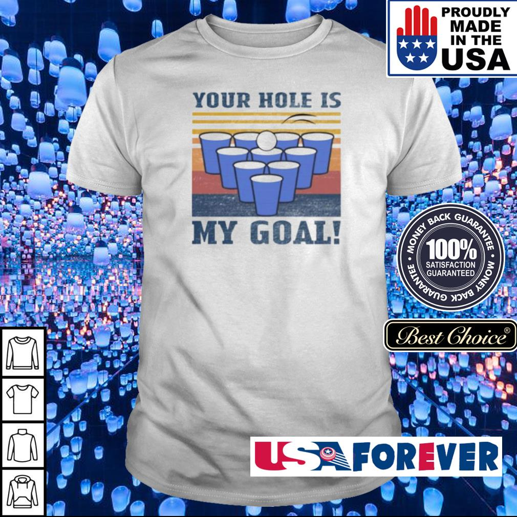 Your hole is my goal shirt