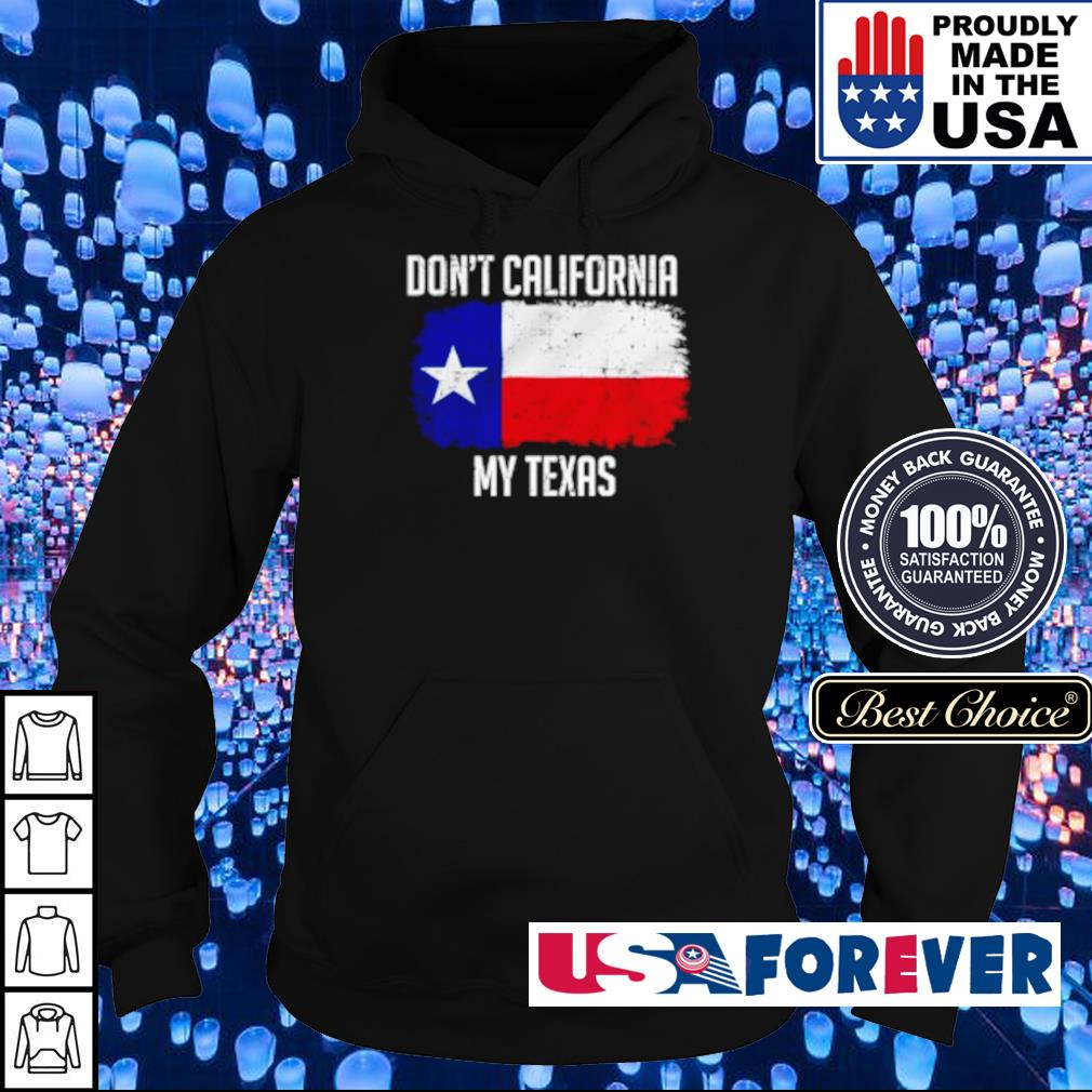 American Flag don't California my Texas s hoodie