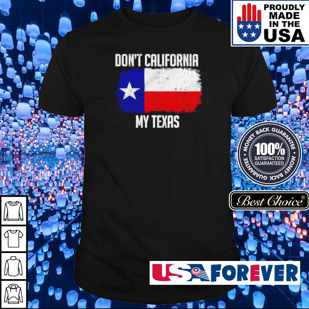 American Flag don't California my Texas shirt