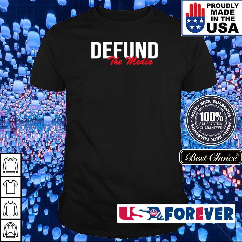 Awesome Defund The Media shirt