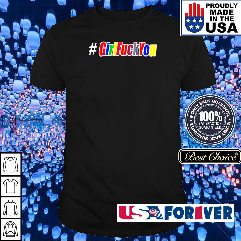 Awesome #GirlFuckYou shirt