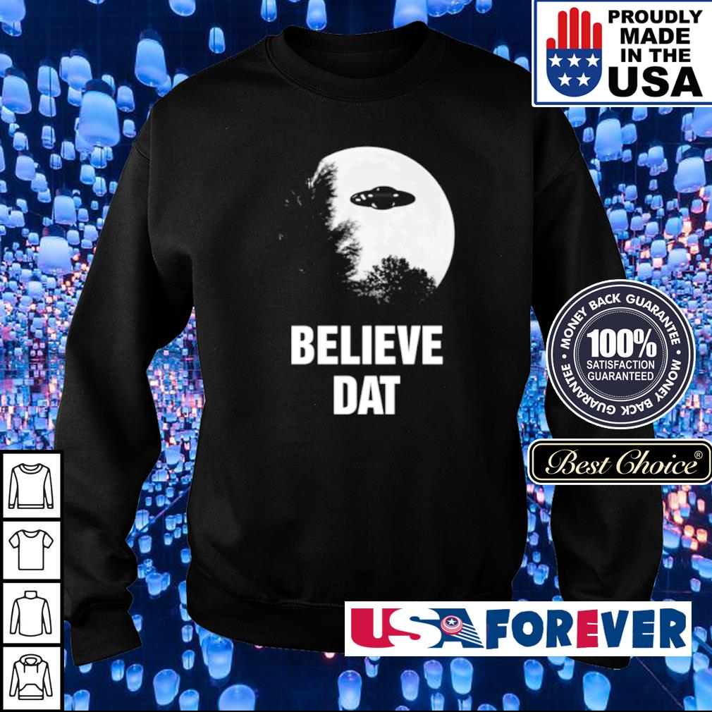 Awesome UFO Believe Dat s sweater