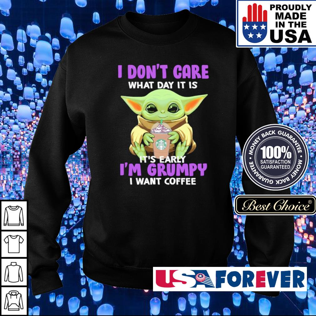 Baby Yoda I don't care what day it is it's early I'm grumpy I want coffee s sweater