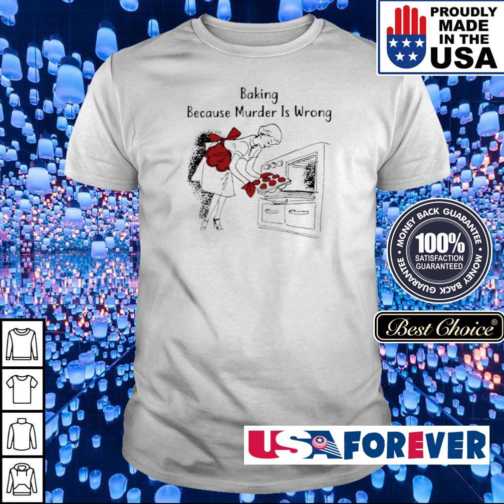 Baking because murder is wrong shirt