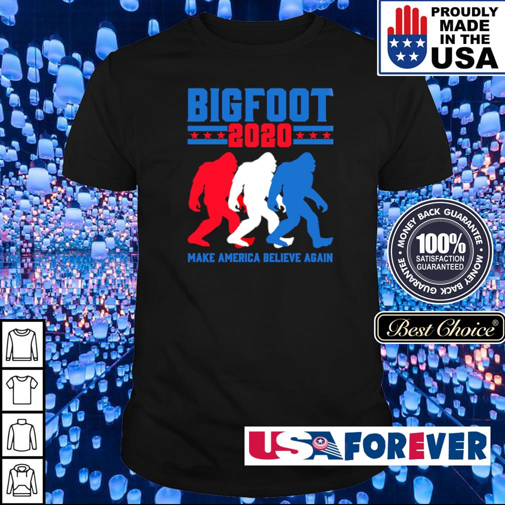 Bigfoot 2020 make America believe again shirt