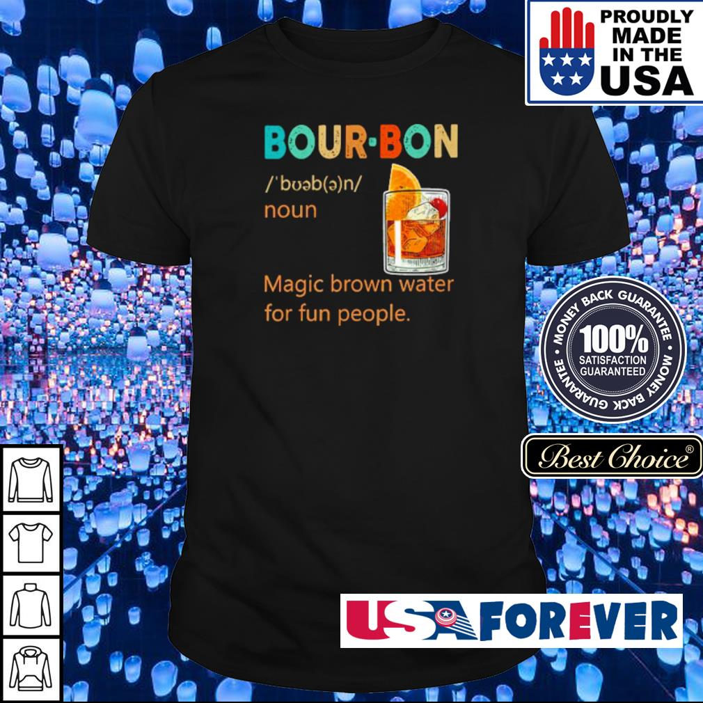 Bour-Bon noun magic brown water for fun people shirt