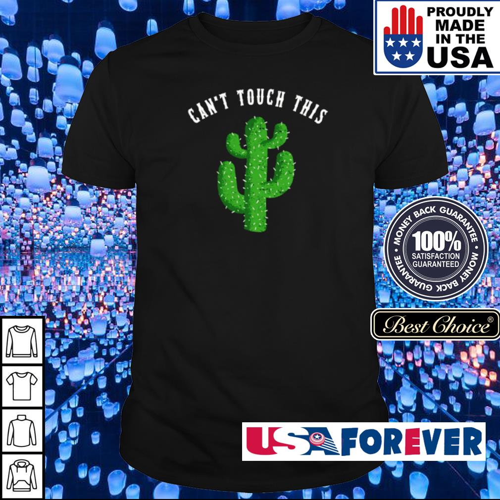 Cactus can't touch this shirt
