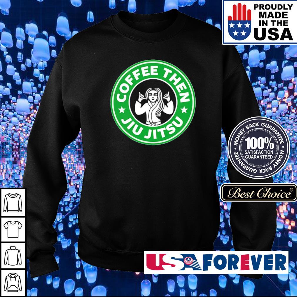 Coffee thn Jiu Jitsu s sweater
