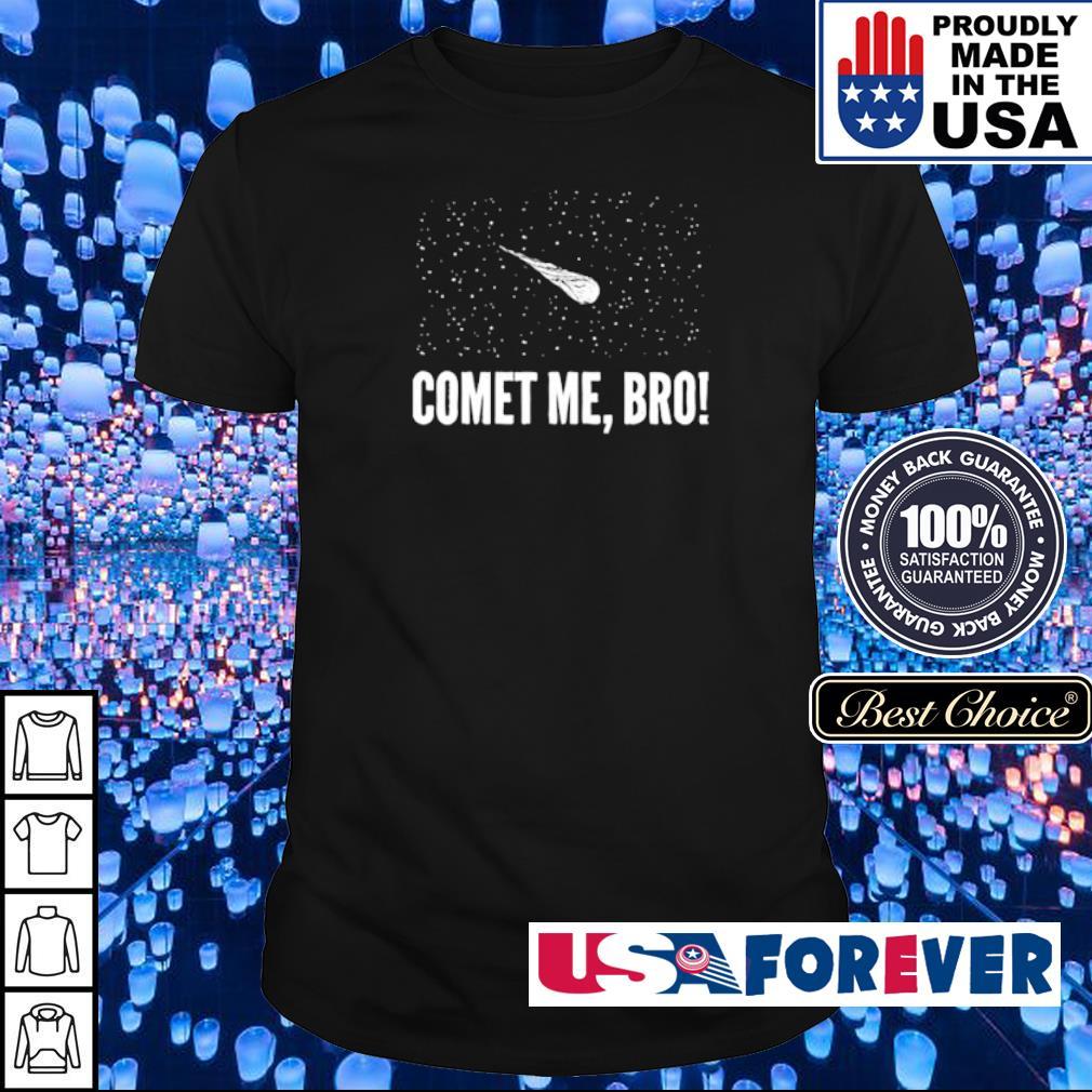 Comet me bro astronomy shirt