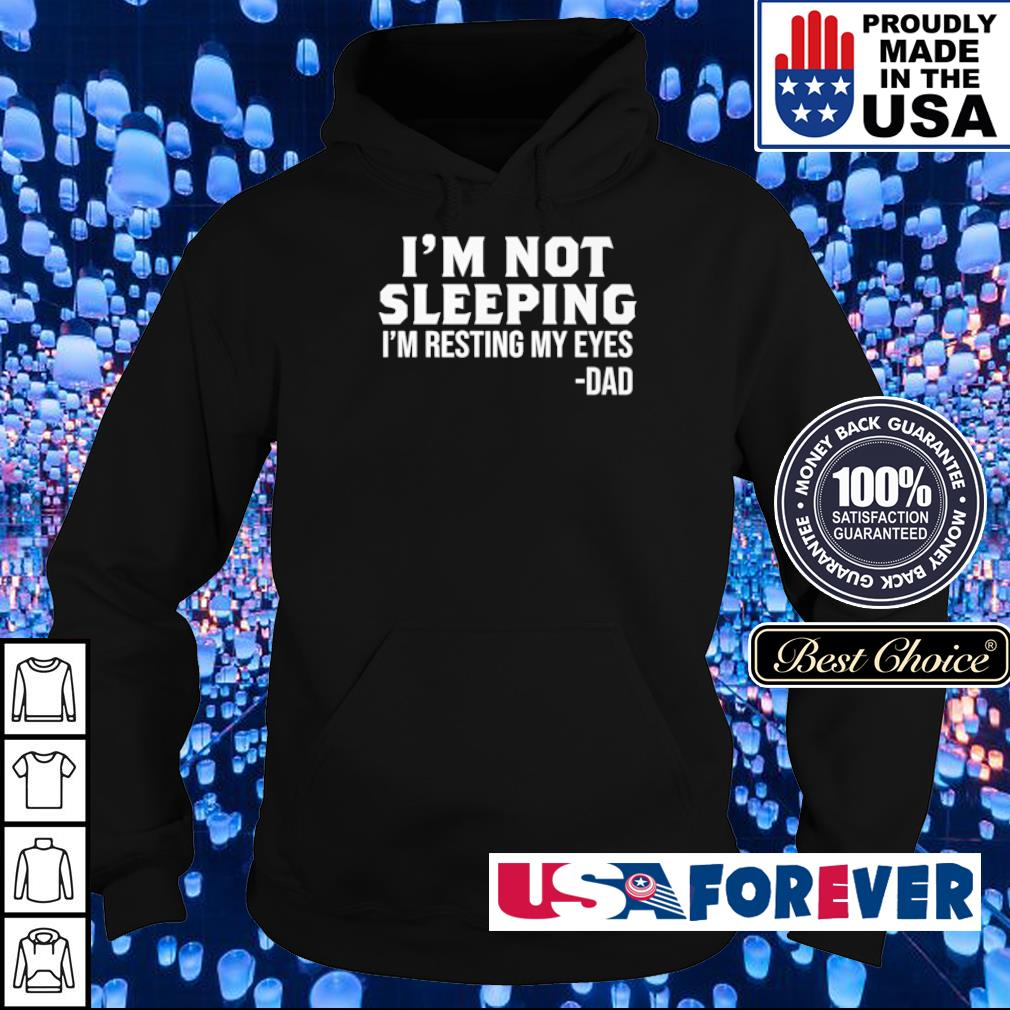 Dad I'm not sleeping I'm resting my eyes s hoodie