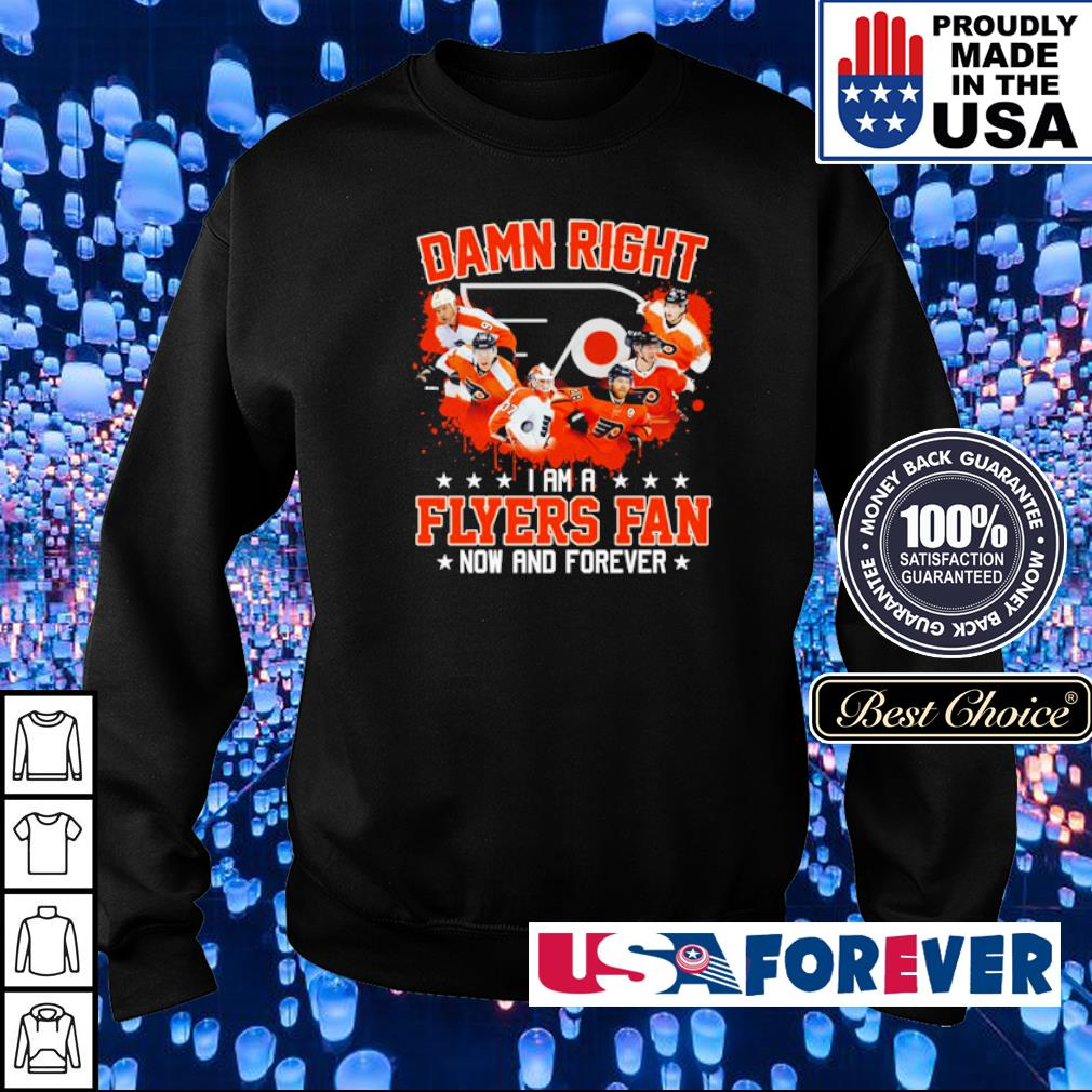 Damn right I am a Flyers fan now and forever s sweater