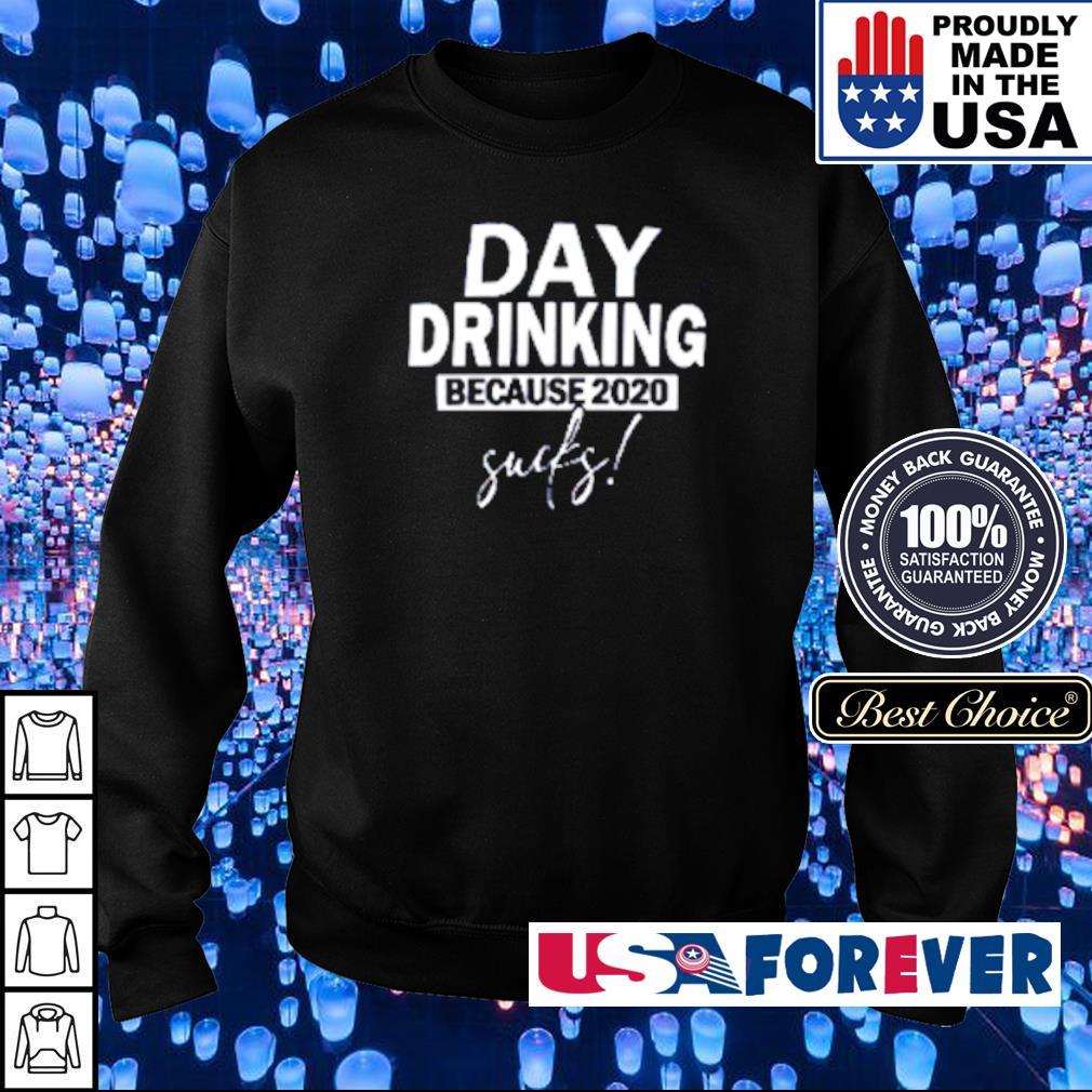 Day drinking because 2020 sucks s sweater