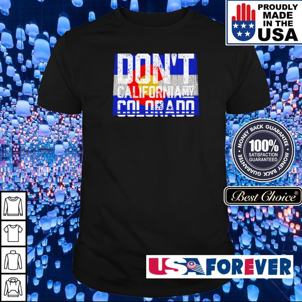 Don't California my Colorado shirt