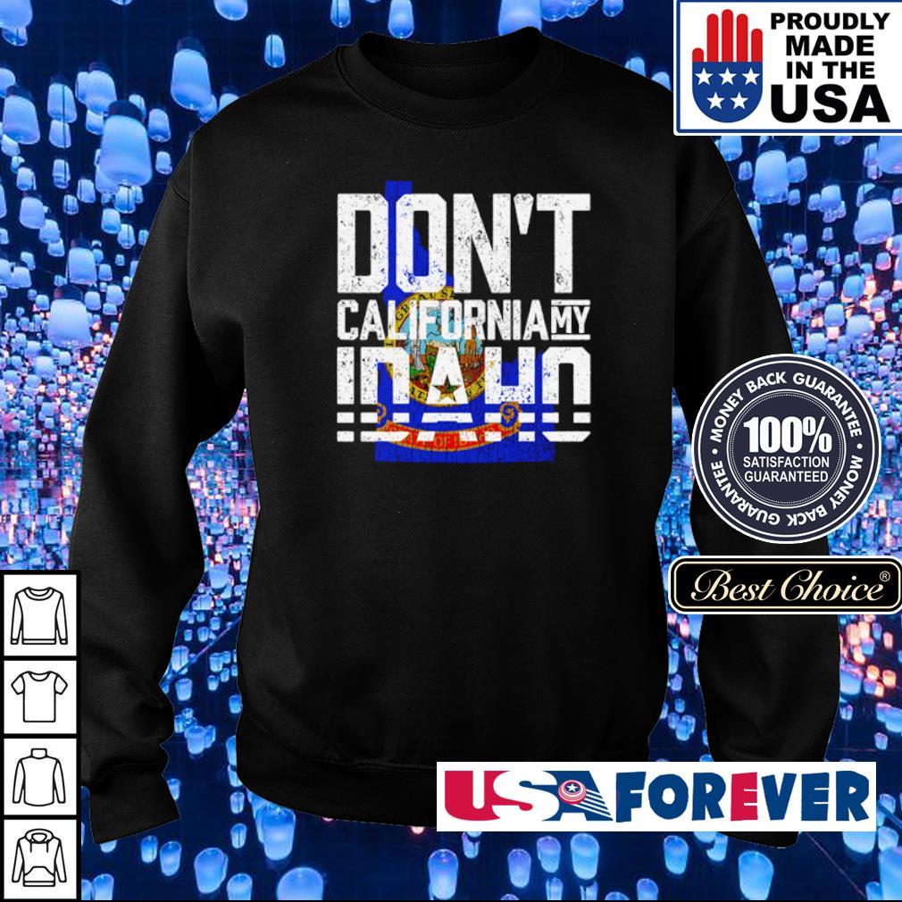 Don't California my Idaho s sweater