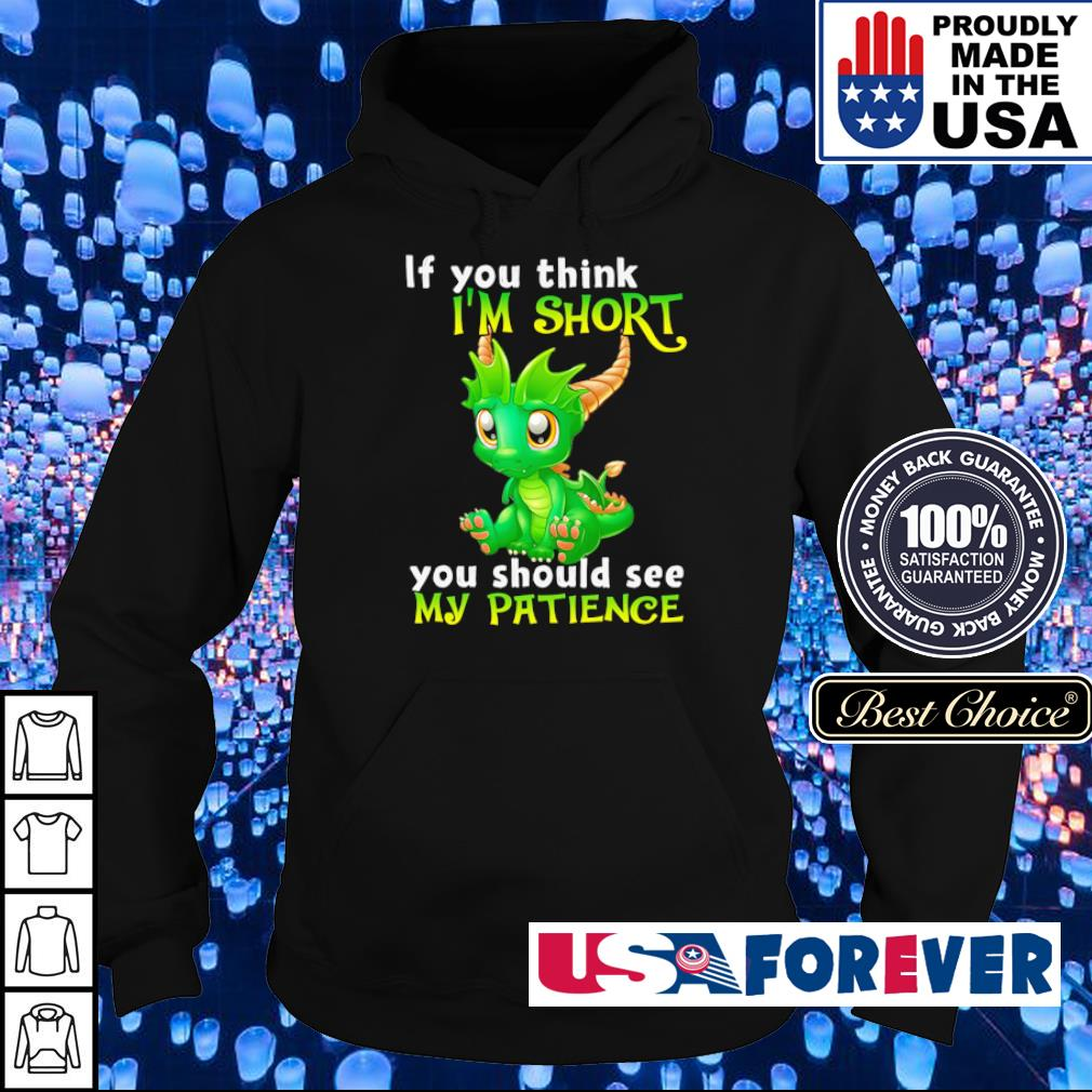 Dragon if you think I'm short you should see my Patience s hoodie